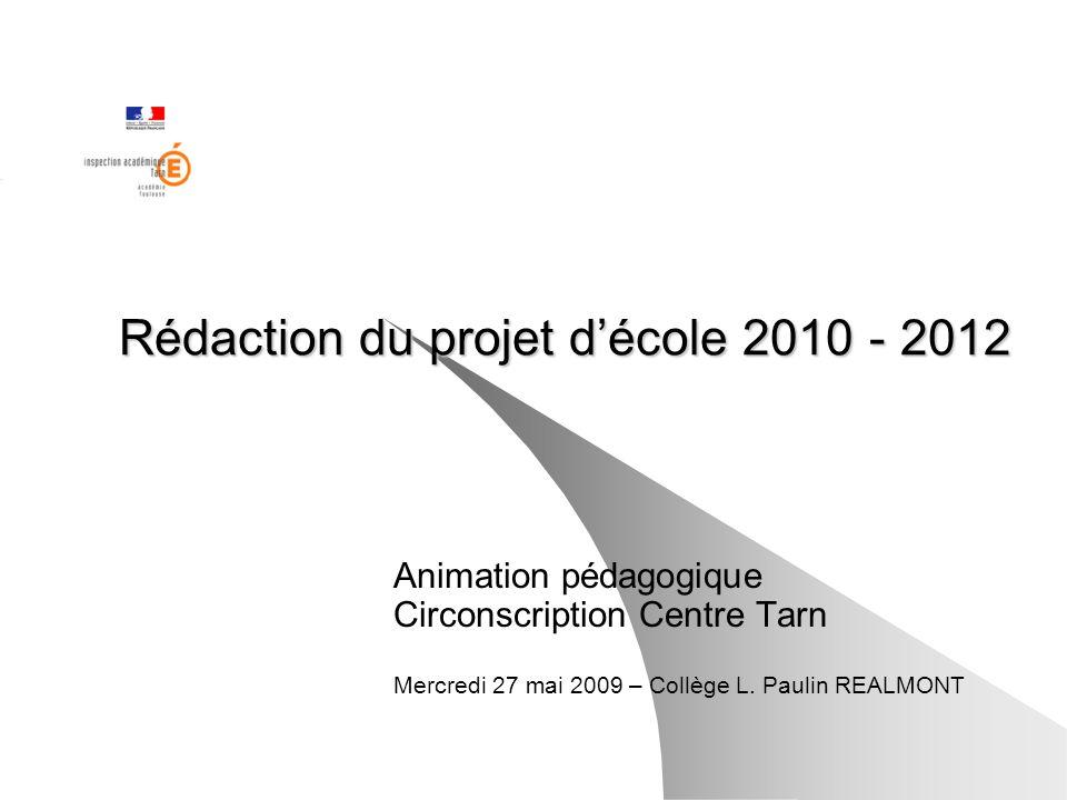 Rédaction du projet décole 2010 - 2012 Animation pédagogique Circonscription Centre Tarn Mercredi 27 mai 2009 – Collège L. Paulin REALMONT
