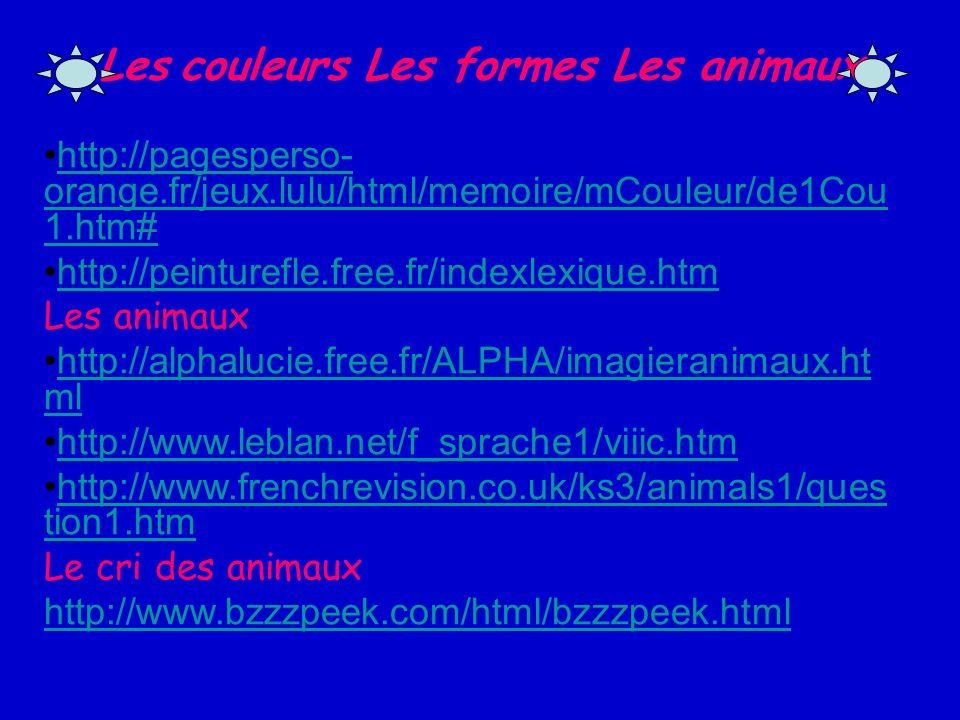 Les couleurs Les formes Les animaux http://pagesperso- orange.fr/jeux.lulu/html/memoire/mCouleur/de1Cou 1.htm#http://pagesperso- orange.fr/jeux.lulu/h