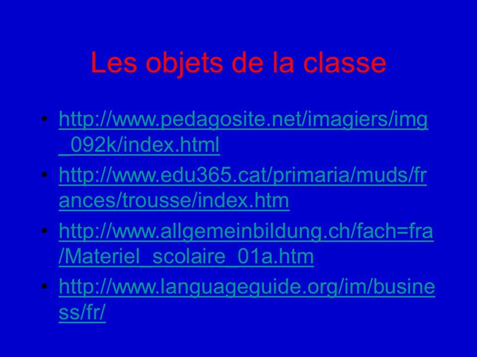 Les objets de la classe http://www.pedagosite.net/imagiers/img _092k/index.htmlhttp://www.pedagosite.net/imagiers/img _092k/index.html http://www.edu3