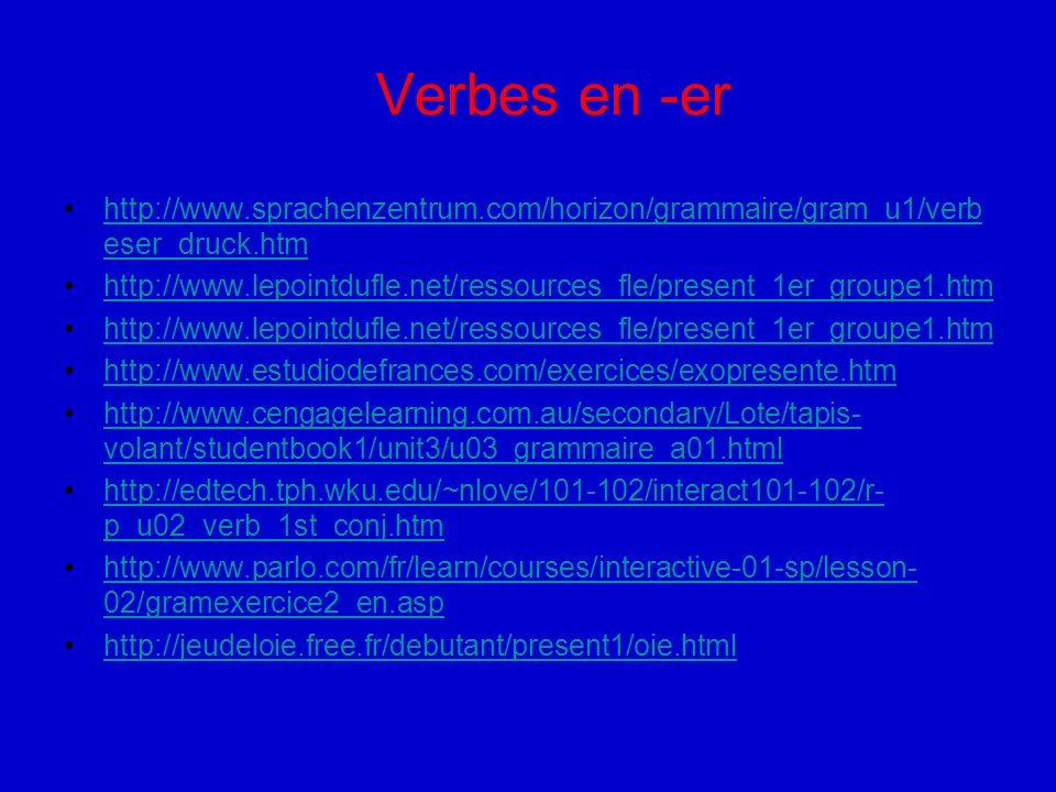 Verbes en -er http://www.sprachenzentrum.com/horizon/grammaire/gram_u1/verb eser_druck.htmhttp://www.sprachenzentrum.com/horizon/grammaire/gram_u1/ver