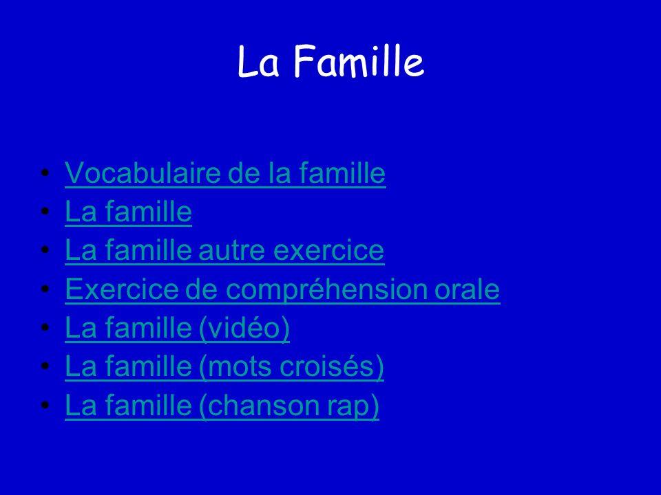 La Famille Vocabulaire de la famille La famille La famille autre exercice Exercice de compréhension orale La famille (vidéo) La famille (mots croisés)