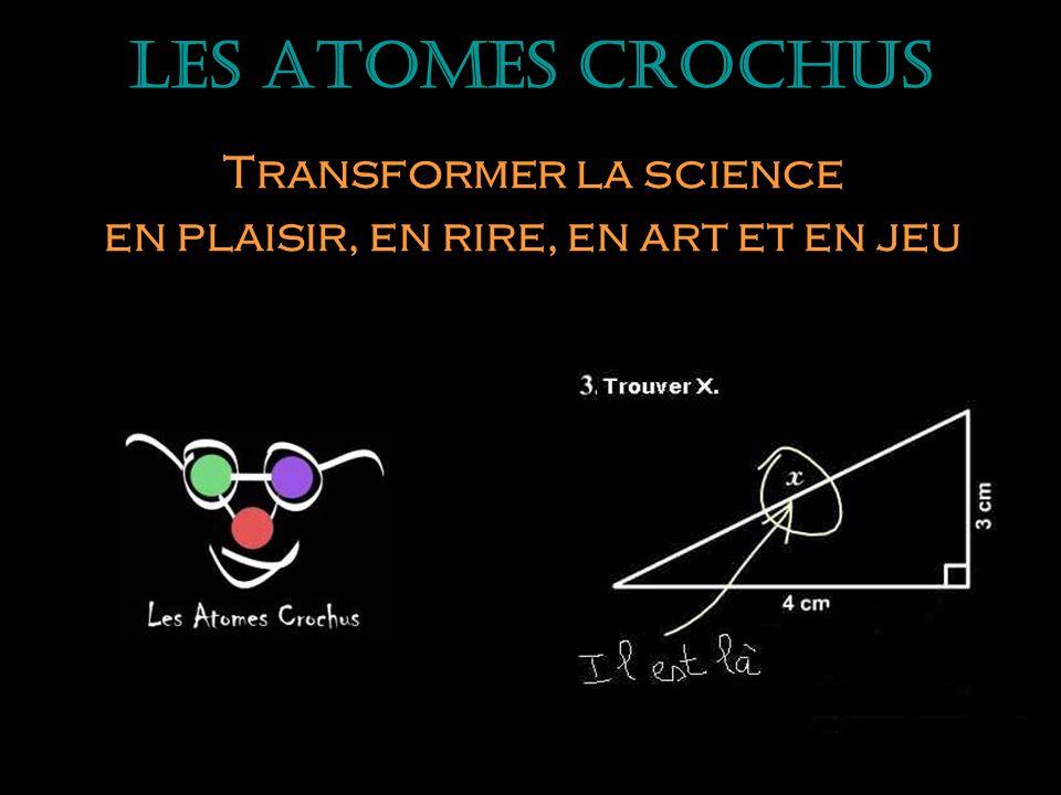 Les Atomes Crochus Transformer la science en plaisir, en rire, en art et en jeu