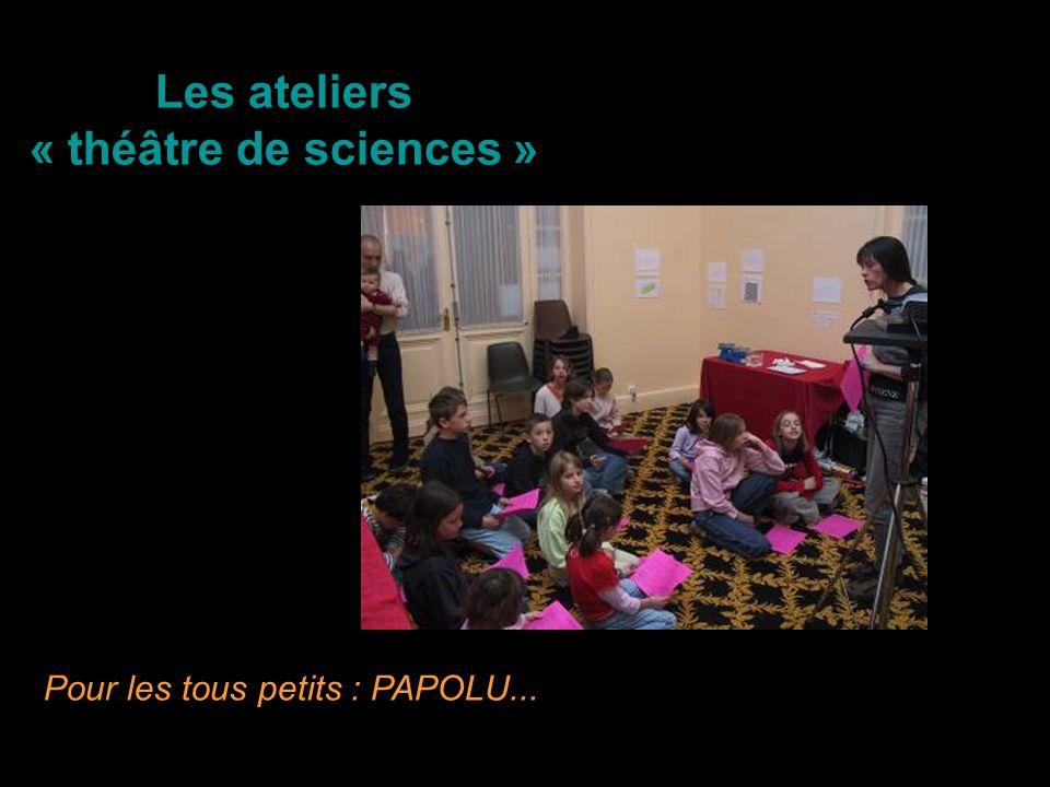 Les ateliers « théâtre de sciences » Pour les tous petits : PAPOLU...