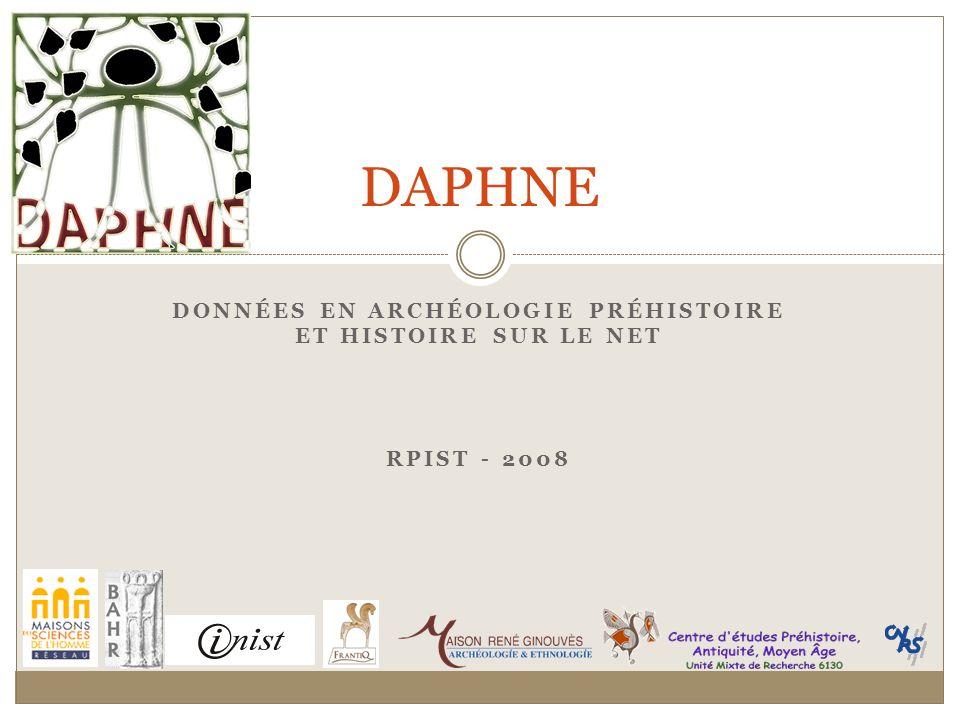DONNÉES EN ARCHÉOLOGIE PRÉHISTOIRE ET HISTOIRE SUR LE NET RPIST - 2008 DAPHNE