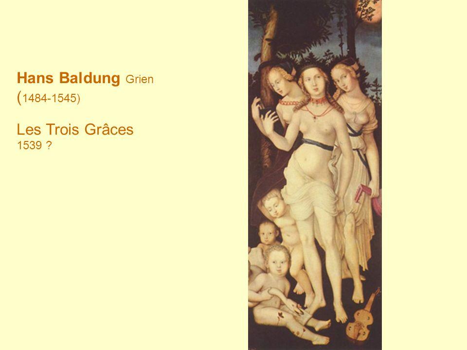 Hans Baldung Grien ( 1484-1545) Les Trois Grâces 1539 ?