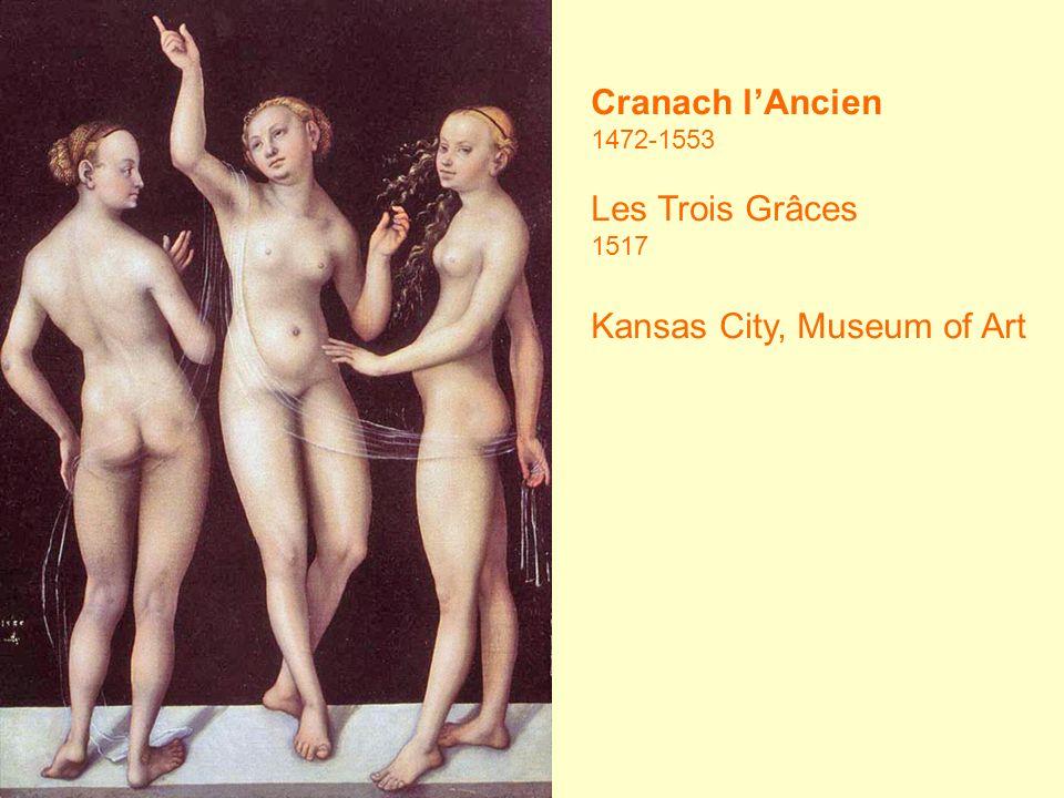 Cranach lAncien 1472-1553 Les Trois Grâces 1517 Kansas City, Museum of Art