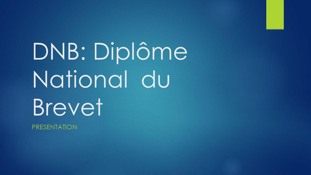 DNB: Diplôme National du Brevet PRESENTATION