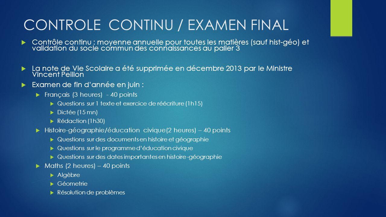 CONTROLE CONTINU / EXAMEN FINAL Contrôle continu : moyenne annuelle pour toutes les matières (sauf hist-géo) et validation du socle commun des connais