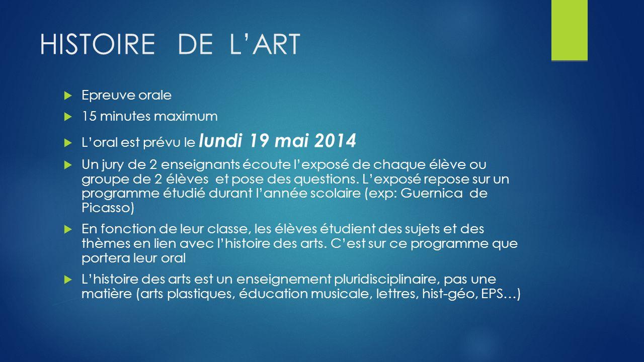 HISTOIRE DE LART Epreuve orale 15 minutes maximum Loral est prévu le lundi 19 mai 2014 Un jury de 2 enseignants écoute lexposé de chaque élève ou grou