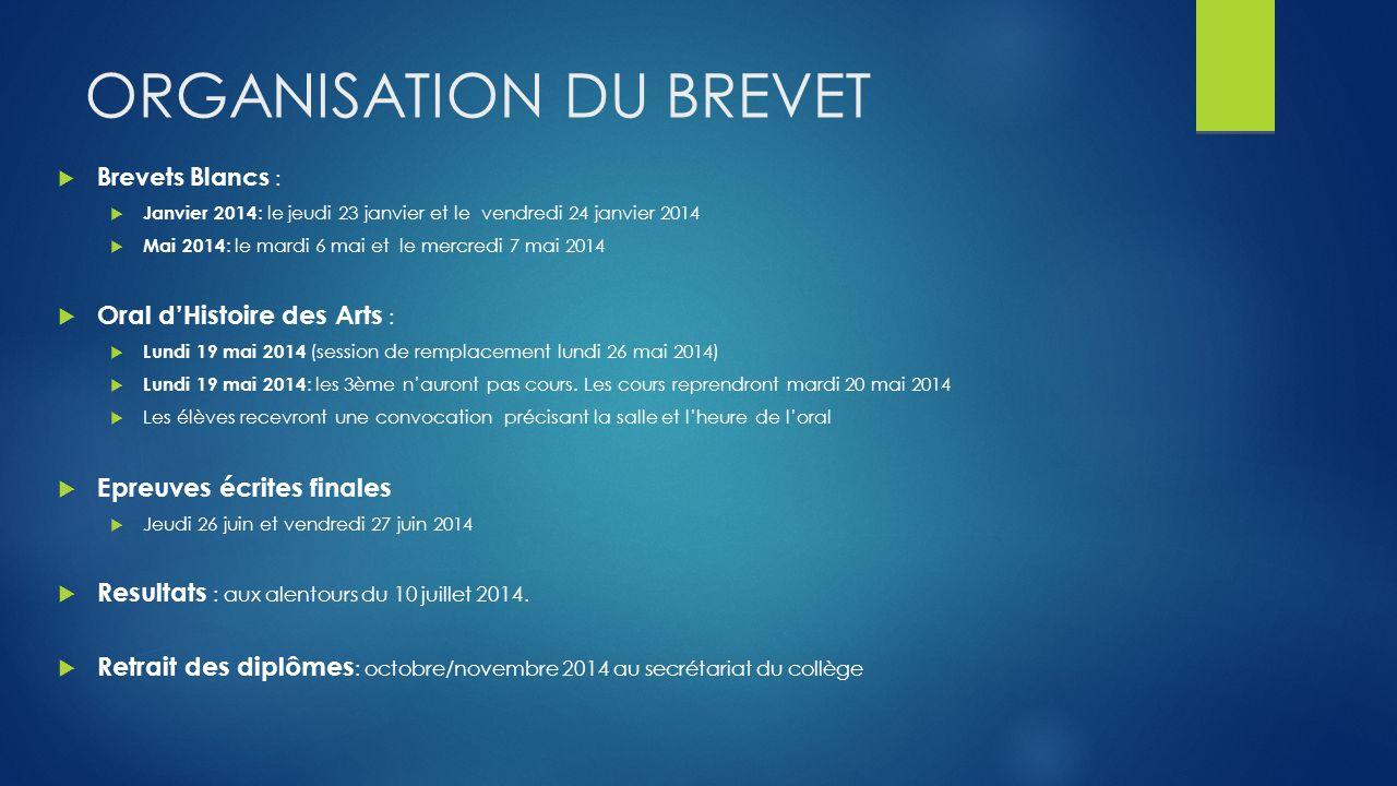 ORGANISATION DU BREVET Brevets Blancs : Janvier 2014 : le jeudi 23 janvier et le vendredi 24 janvier 2014 Mai 2014 : le mardi 6 mai et le mercredi 7 m