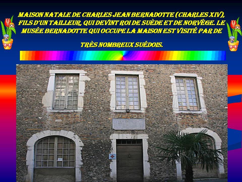 Maison natale de Charles Jean Bernadotte (Charles XIV), fils d'un tailleur, qui devint Roi de Suède et de Norvège. Le Musée Bernadotte qui occupe la M