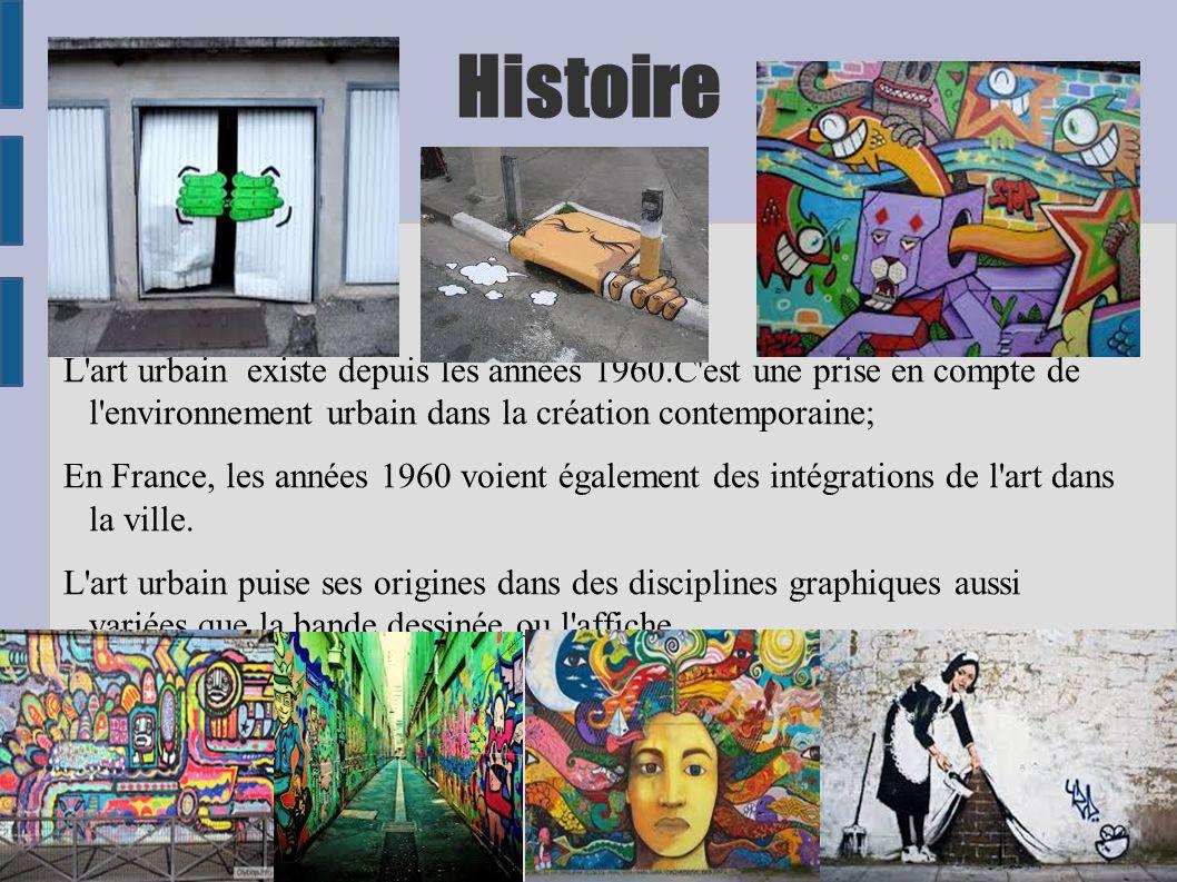 Histoire L'art urbain existe depuis les années 1960.C'est une prise en compte de l'environnement urbain dans la création contemporaine; En France, les
