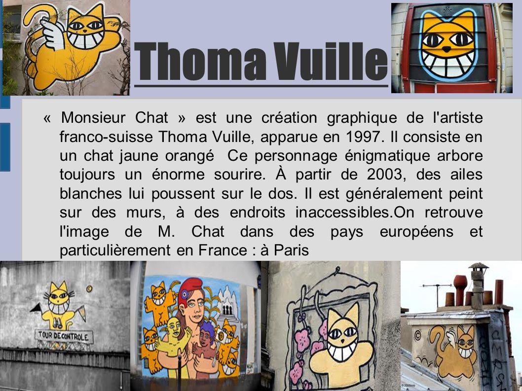 Thoma Vuille « Monsieur Chat » est une création graphique de l'artiste franco-suisse Thoma Vuille, apparue en 1997. Il consiste en un chat jaune orang