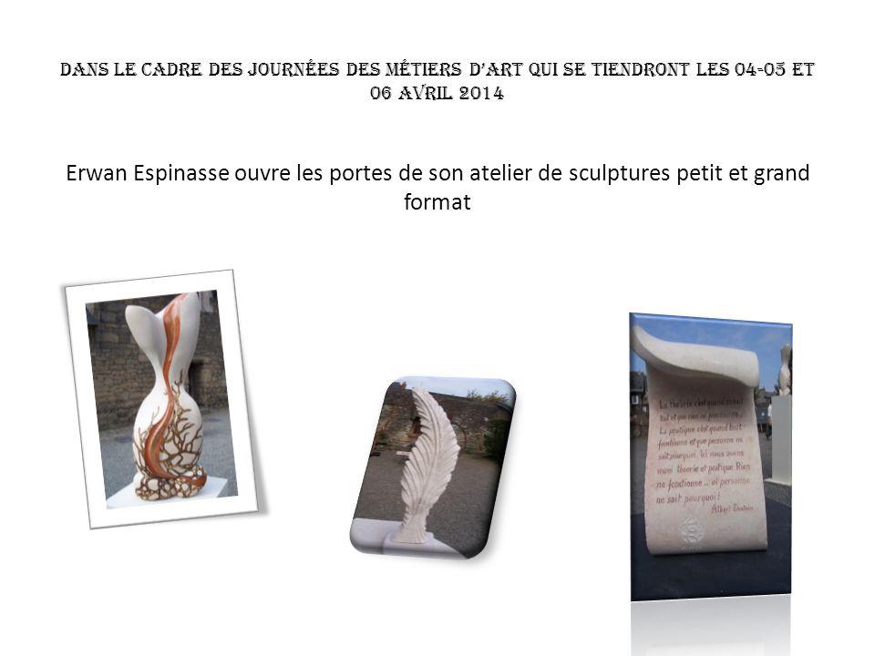 Dans le cadre des journées des métiers dart qui se tiendront les 04-05 et 06 Avril 2014 Erwan Espinasse ouvre les portes de son atelier de sculptures