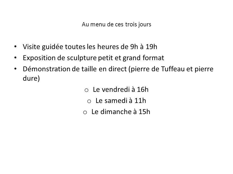 Au menu de ces trois jours Visite guidée toutes les heures de 9h à 19h Exposition de sculpture petit et grand format Démonstration de taille en direct