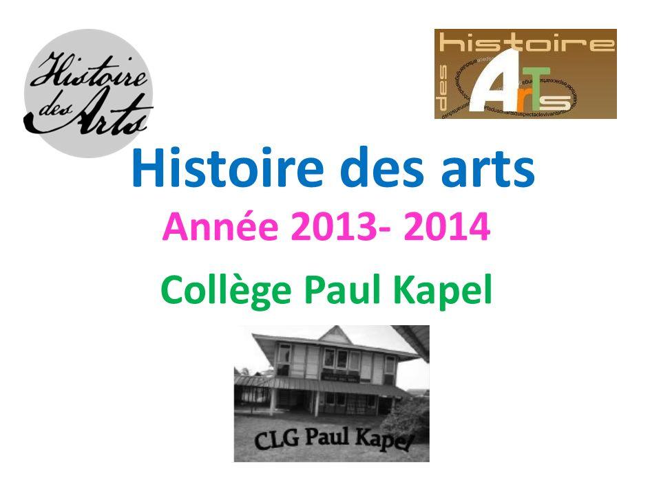 Histoire des arts Année 2013- 2014 Collège Paul Kapel