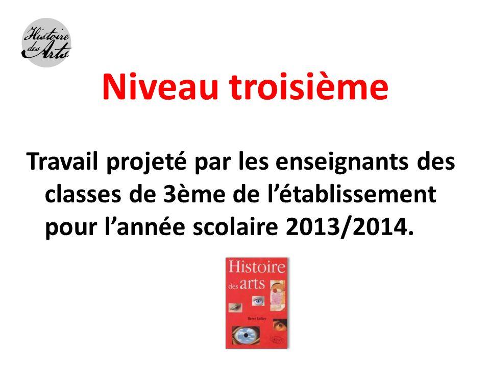 Niveau troisième Travail projeté par les enseignants des classes de 3ème de létablissement pour lannée scolaire 2013/2014.