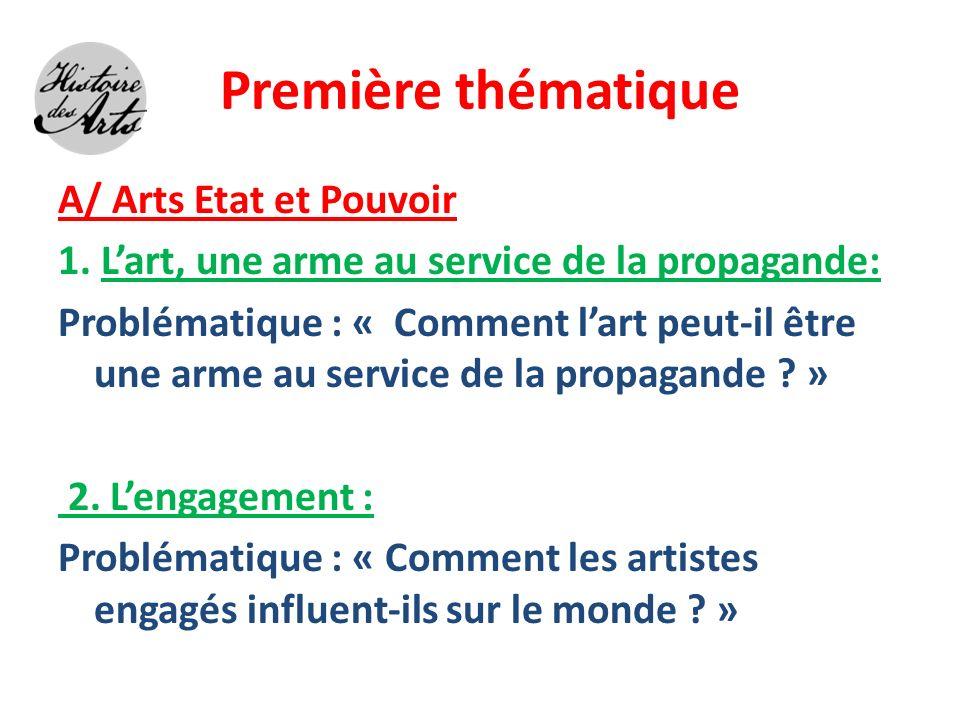 Première thématique A/ Arts Etat et Pouvoir 1. Lart, une arme au service de la propagande: Problématique : « Comment lart peut-il être une arme au ser