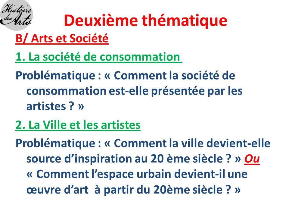Deuxième thématique B/ Arts et Société 1. La société de consommation Problématique : « Comment la société de consommation est-elle présentée par les a