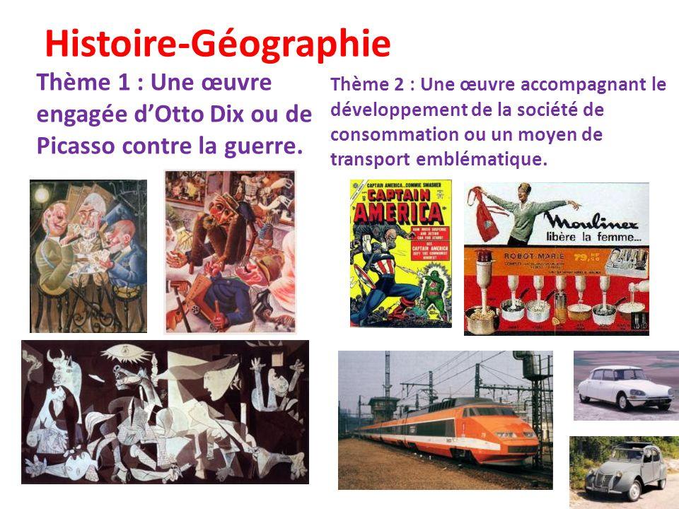 Histoire-Géographie Thème 1 : Une œuvre engagée dOtto Dix ou de Picasso contre la guerre. Thème 2 : Une œuvre accompagnant le développement de la soci