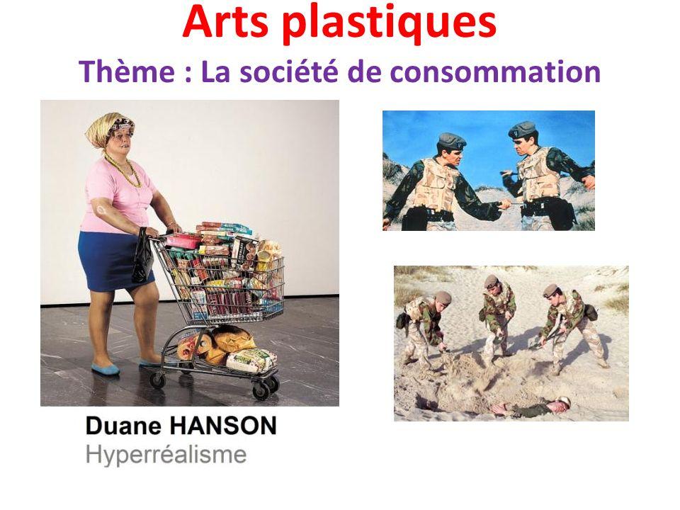 Arts plastiques Thème : La société de consommation