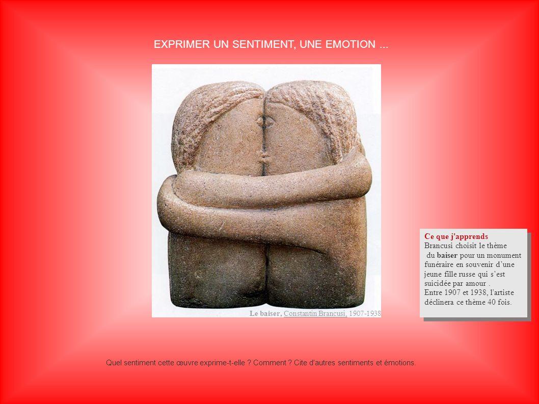 EXPRIMER UN SENTIMENT, UNE EMOTION... Quel sentiment cette œuvre exprime-t-elle ? Comment ? Cite d'autres sentiments et émotions. Le baiser, Constanti