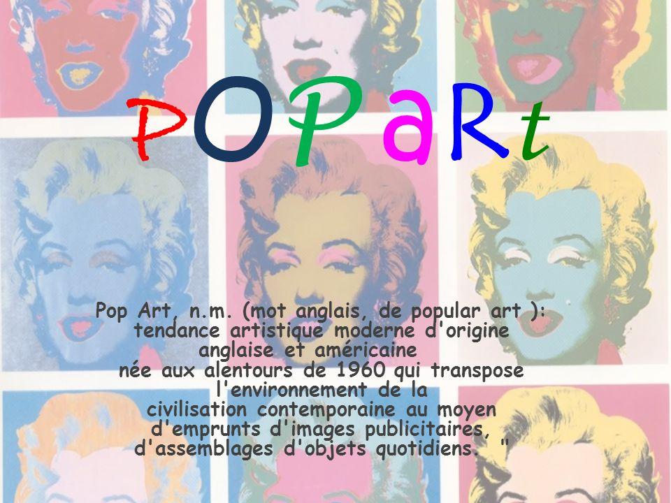 POP aRtPOP aRt Pop Art, n.m. (mot anglais, de popular art ): tendance artistique moderne d'origine anglaise et américaine née aux alentours de 1960 qu
