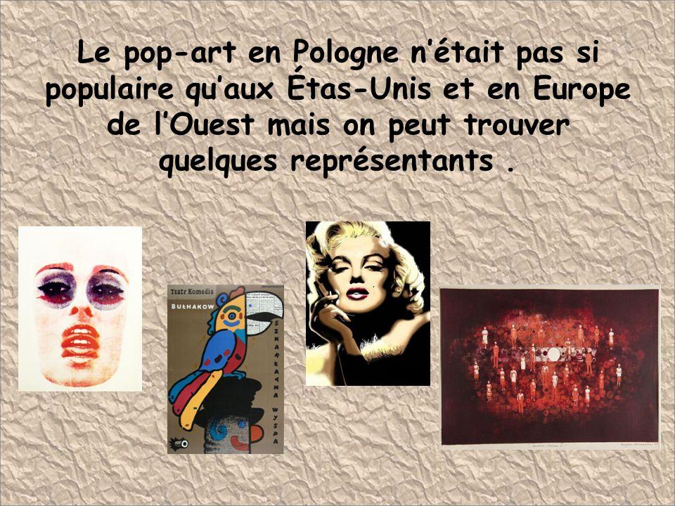 Le pop-art en Pologne nétait pas si populaire quaux Étas-Unis et en Europe de lOuest mais on peut trouver quelques représentants.