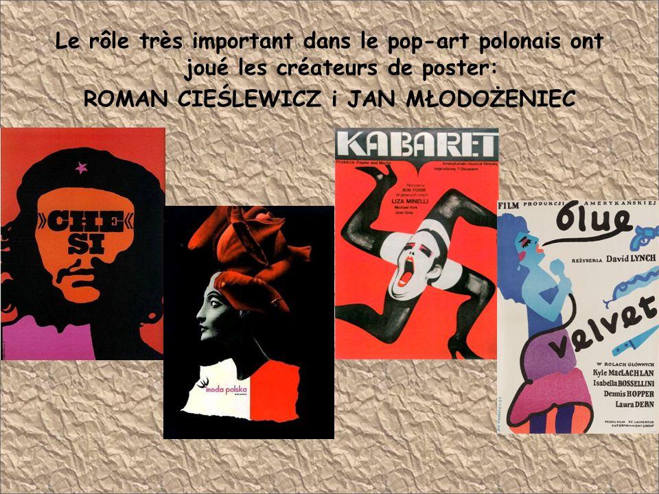 Le rôle très important dans le pop-art polonais ont joué les créateurs de poster: ROMAN CIEŚLEWICZ i JAN MŁODOŻENIEC