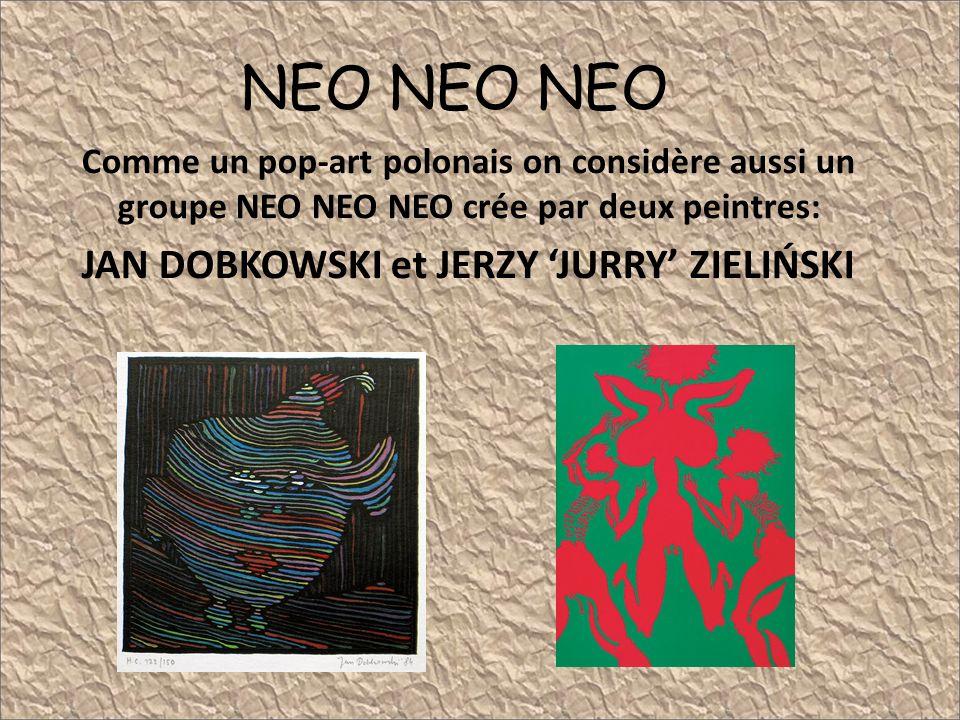 NEO NEO NEO Comme un pop-art polonais on considère aussi un groupe NEO NEO NEO crée par deux peintres: JAN DOBKOWSKI et JERZY JURRY ZIELIŃSKI