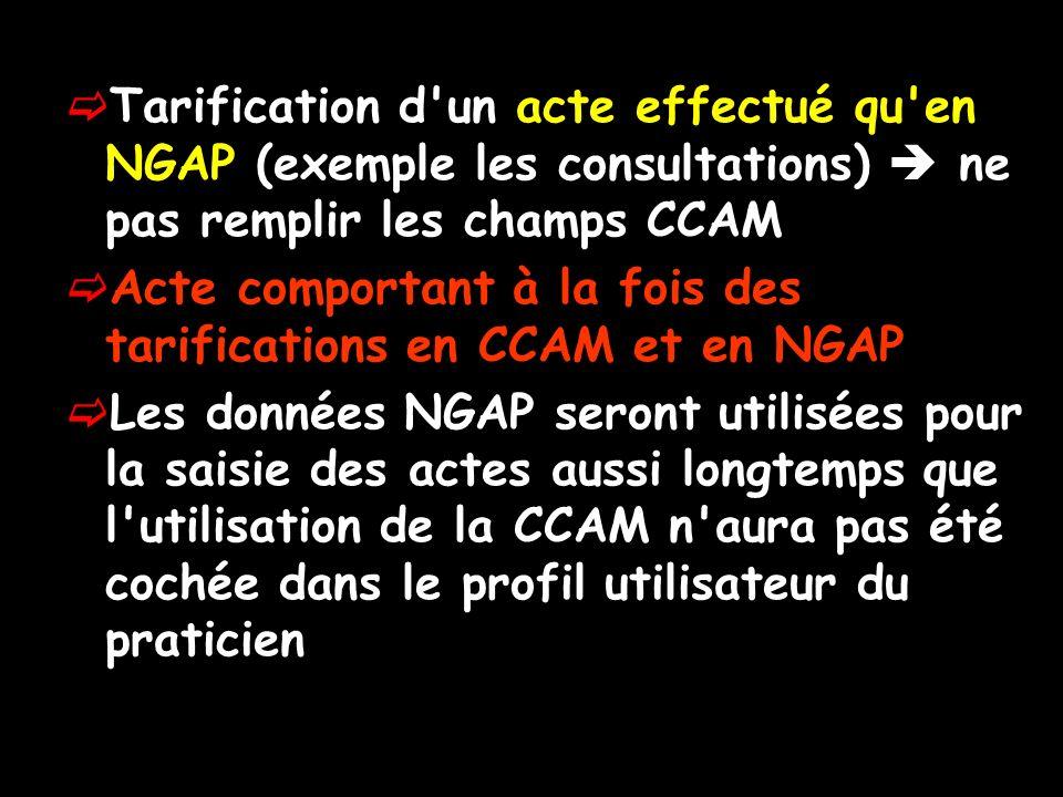 Tarification d'un acte effectué qu'en NGAP (exemple les consultations) ne pas remplir les champs CCAM Acte comportant à la fois des tarifications en C
