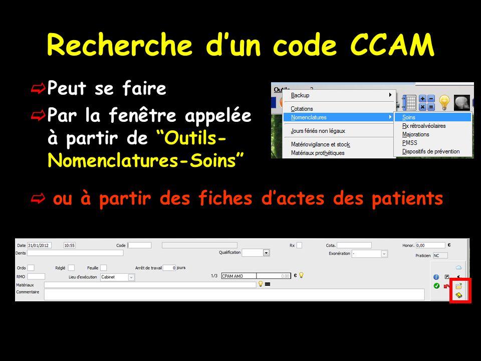 Recherche dun code CCAM Peut se faire Par la fenêtre appelée à partir de Outils- Nomenclatures-Soins ou à partir des fiches dactes des patients