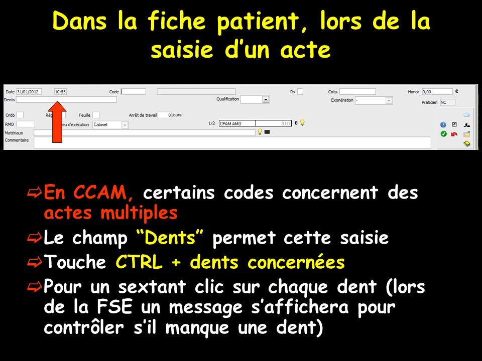 Dans la fiche patient, lors de la saisie dun acte En CCAM, certains codes concernent des actes multiples Le champ Dents permet cette saisie Touche CTR