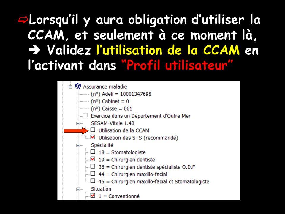 Lorsquil y aura obligation dutiliser la CCAM, et seulement à ce moment là, Validez lutilisation de la CCAM en lactivant dans Profil utilisateur