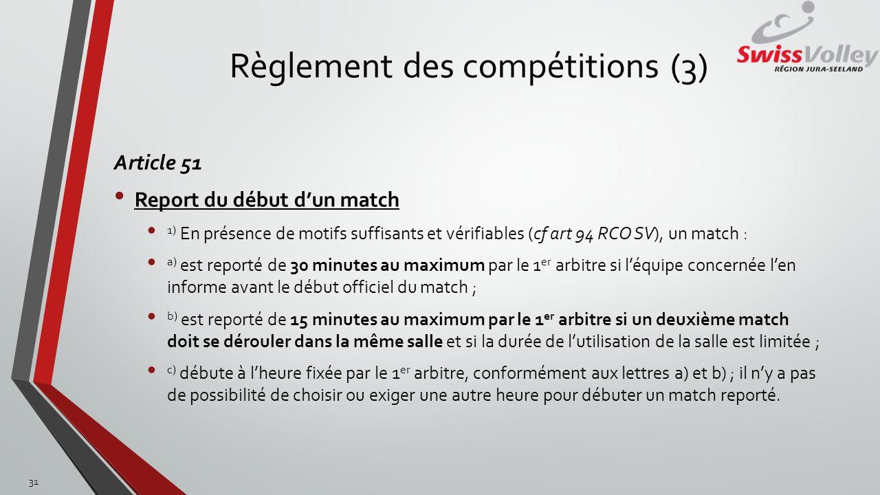 Règlement des compétitions (3) Article 51 Report du début dun match 1) En présence de motifs suffisants et vérifiables (cf art 94 RCO SV), un match :