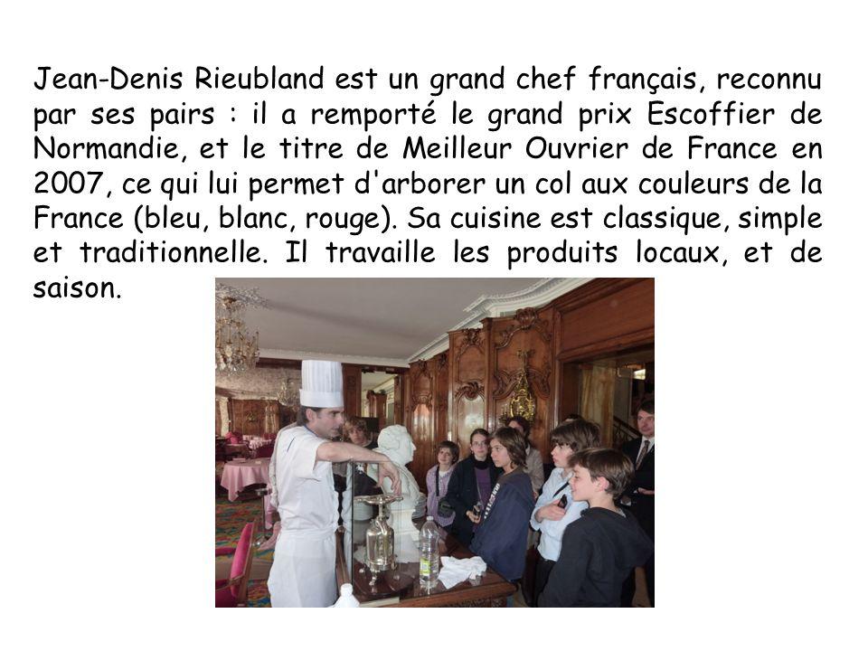 Jean-Denis Rieubland est un grand chef français, reconnu par ses pairs : il a remporté le grand prix Escoffier de Normandie, et le titre de Meilleur O