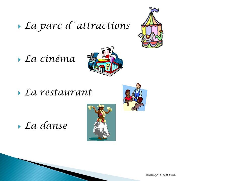 La parc d´attractions La cinéma La restaurant La danse Rodrigo e Natasha