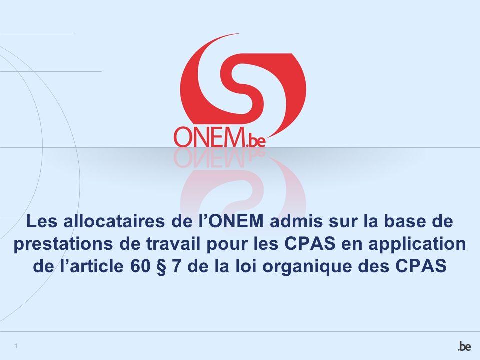 1 Les allocataires de lONEM admis sur la base de prestations de travail pour les CPAS en application de larticle 60 § 7 de la loi organique des CPAS