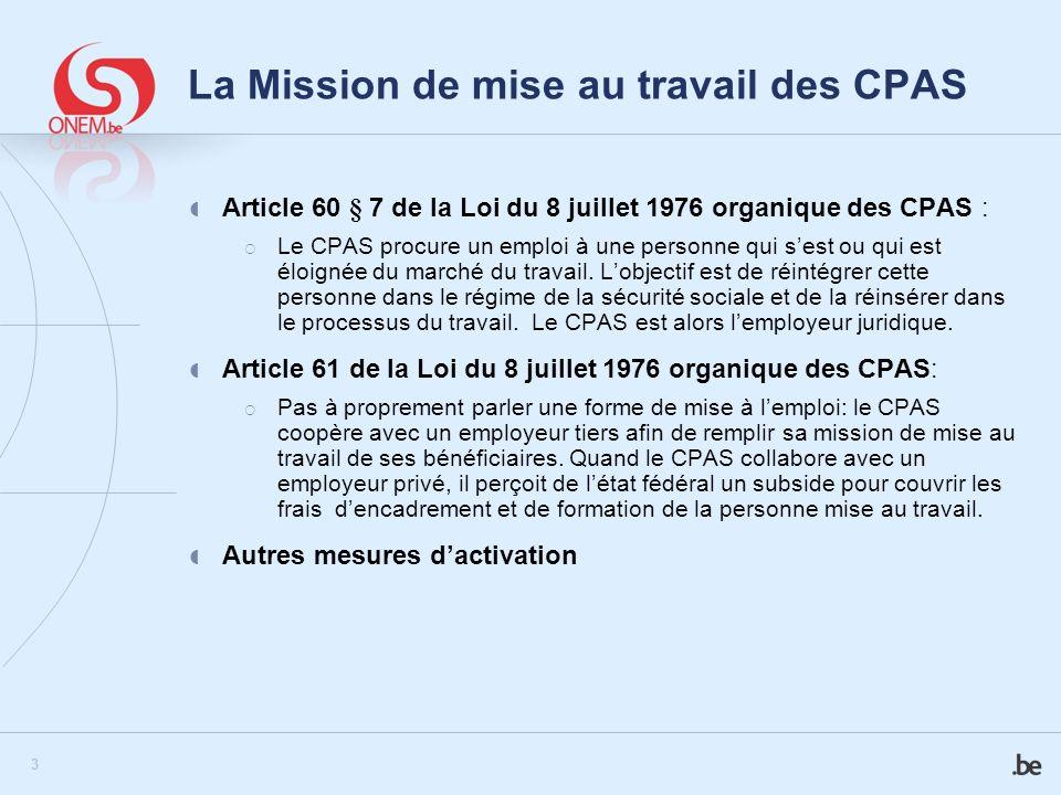 3 La Mission de mise au travail des CPAS Article 60 § 7 de la Loi du 8 juillet 1976 organique des CPAS : Le CPAS procure un emploi à une personne qui