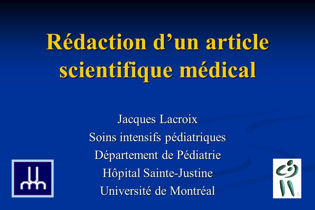 Rédaction dun article scientifique médical Jacques Lacroix Soins intensifs pédiatriques Département de Pédiatrie Hôpital Sainte-Justine Université de Montréal