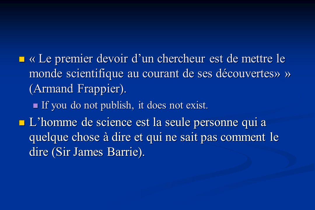 « Le premier devoir dun chercheur est de mettre le monde scientifique au courant de ses découvertes» » (Armand Frappier).