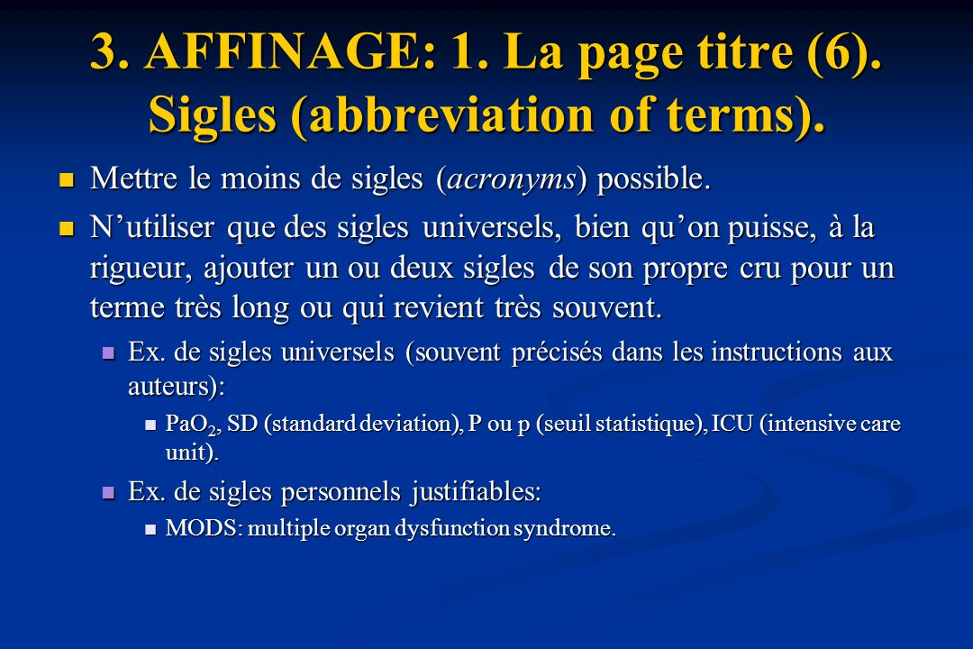 3. AFFINAGE: 1. La page titre (6). Sigles (abbreviation of terms). Mettre le moins de sigles (acronyms) possible. Mettre le moins de sigles (acronyms)