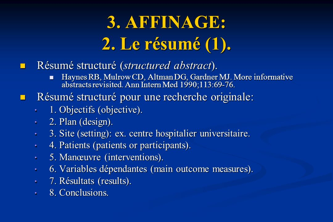 3. AFFINAGE: 2. Le résumé (1). Résumé structuré (structured abstract). Résumé structuré (structured abstract). Haynes RB, Mulrow CD, Altman DG, Gardne
