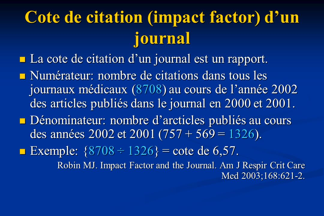 Cote de citation (impact factor) dun journal La cote de citation dun journal est un rapport. La cote de citation dun journal est un rapport. Numérateu