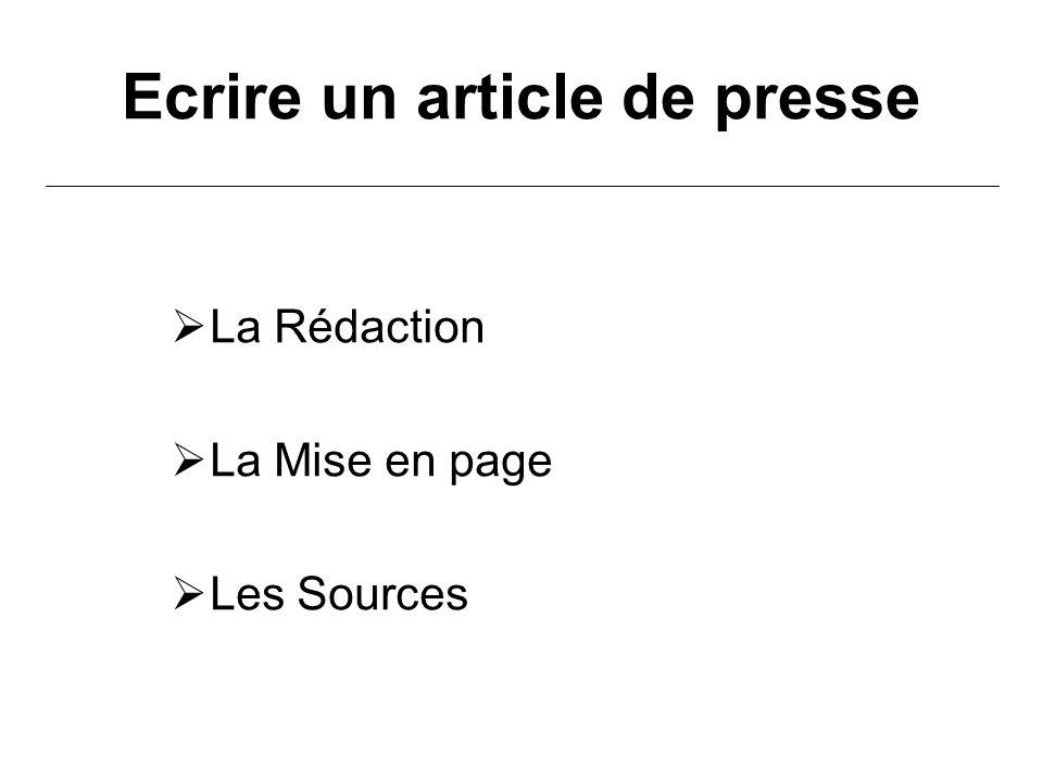 Ecrire un article de presse La Rédaction La Mise en page Les Sources