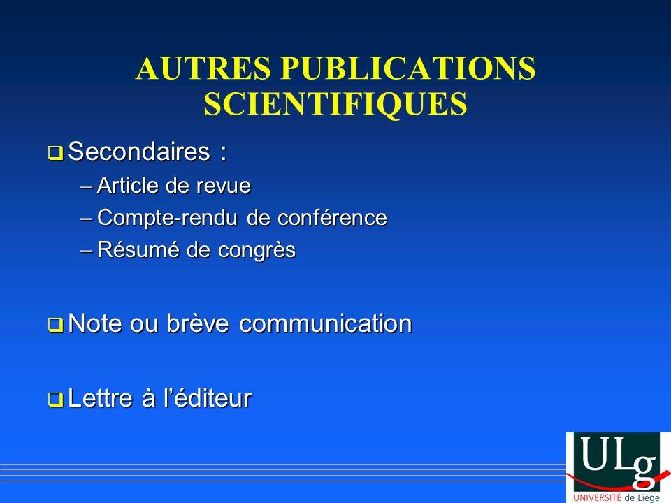AUTRES PUBLICATIONS SCIENTIFIQUES Secondaires : Secondaires : –Article de revue –Compte-rendu de conférence –Résumé de congrès Note ou brève communica
