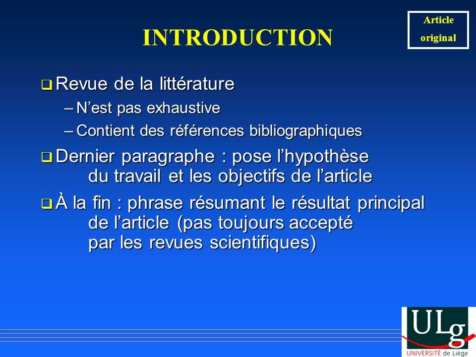 INTRODUCTION Revue de la littérature Revue de la littérature –Nest pas exhaustive –Contient des références bibliographiques Dernier paragraphe : pose