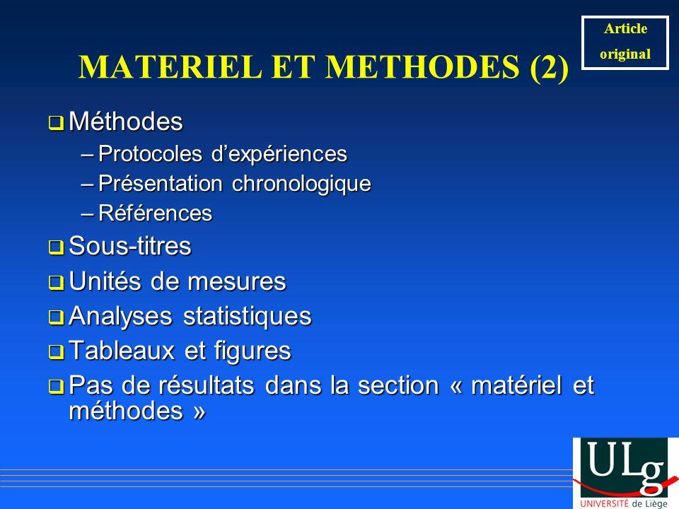 MATERIEL ET METHODES (2) Méthodes Méthodes –Protocoles dexpériences –Présentation chronologique –Références Sous-titres Sous-titres Unités de mesures