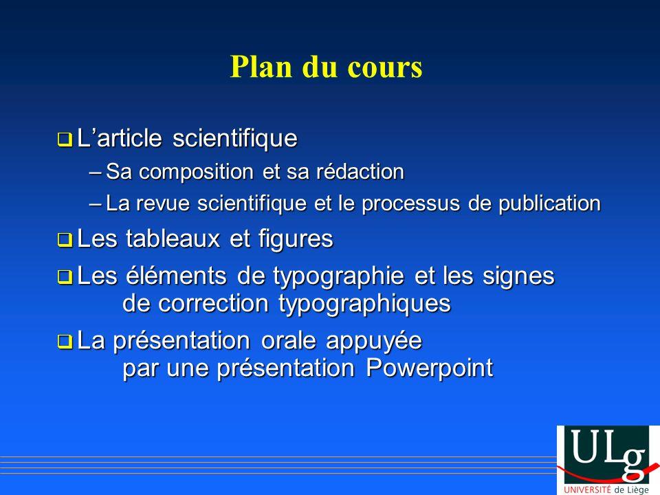 Plan du cours Larticle scientifique Larticle scientifique –Sa composition et sa rédaction –La revue scientifique et le processus de publication Les ta