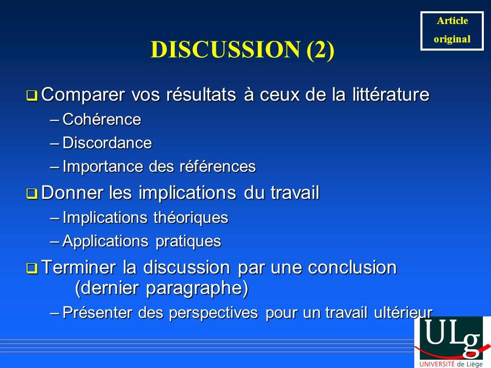 DISCUSSION (2) Comparer vos résultats à ceux de la littérature Comparer vos résultats à ceux de la littérature –Cohérence –Discordance –Importance des